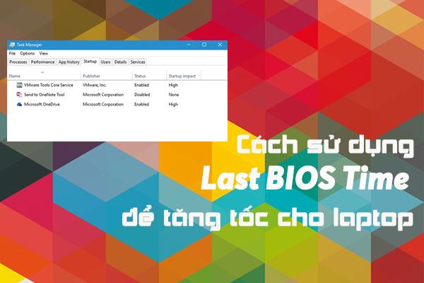 Cách sử dụng Last BIOS Time để tăng tốc cho laptop của bạn
